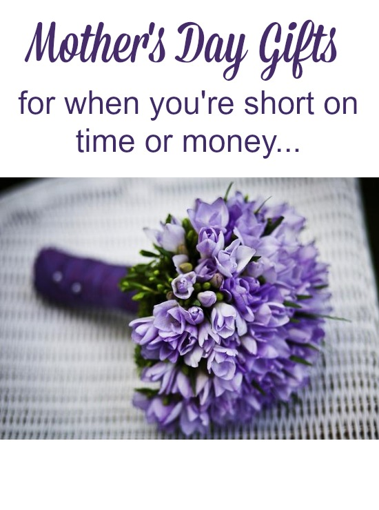 Mother's Day Gift Ideas When You're Short on Time or Money