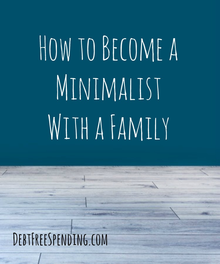 How to become a minimalist with a family for Becoming minimalist home